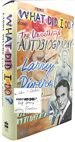 What Did I Do?: The Unauthorized Autobiography Larry Rivers With Arnold Weinstein
