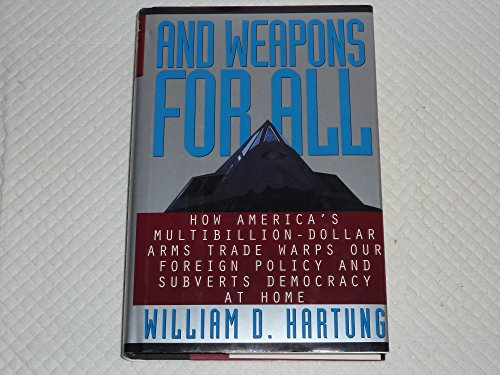 9780060190149: And Weapons for All: How America's Multi-billion-dollar Arms Trade Warps Our Foreign Policy and Subverts Democracy at Home