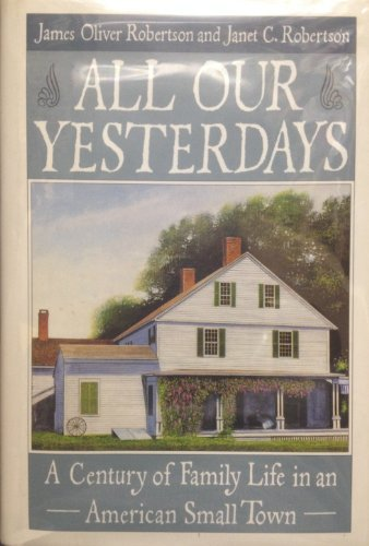 9780060190170: All Our Yesterdays: A Century of Family Life in an American Small Town