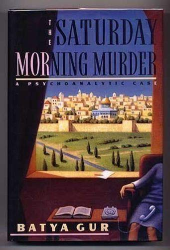 The Saturday Morning Murder: A Psychoanalytic Case: Batya Gur; Translator-Dalya Bilu