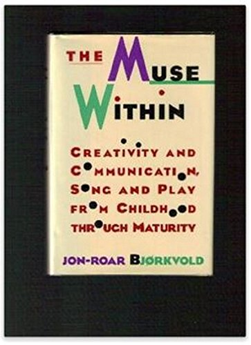 9780060190255: The Muse Within: Creativity and Communication, Song and Play from Childhood Through Maturity