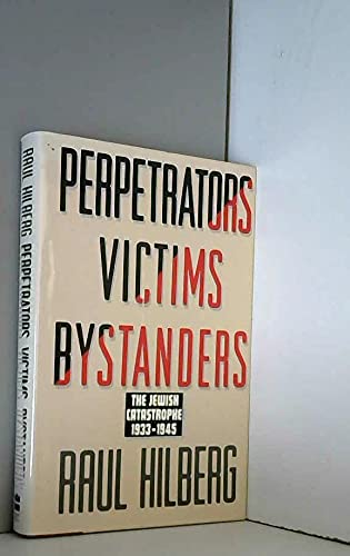 Perpetrators Victims Bystanders: The Jewish Catastrophe, 1933-1945: Hilberg, Raul
