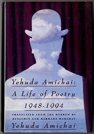 Yehuda Amichai : A Life of Poetry 1948-1994: Amichai, Yehuda & Benjamin Harshav & Barbara Harshav