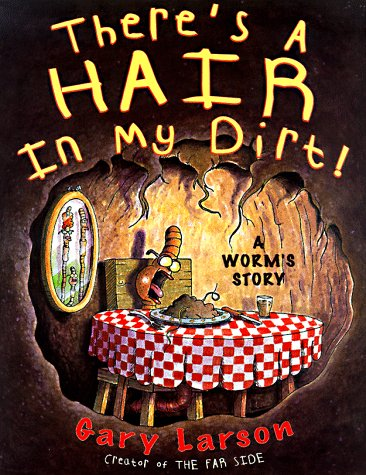 Theres a Hair in My Dirt! : A Worms Story: GARY LARSON