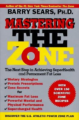 9780060191306: Mastering the Zone: The Next Step in Achieving Superhealth and Permanent Fat Loss