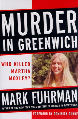 Murder in Greenwich: Who Killed Martha Moxley? (0060191414) by Fuhrman, Mark; Weeks, Stephen