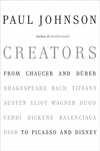 Creators: From Chaucer and Durer to Picasso: Paul Johnson
