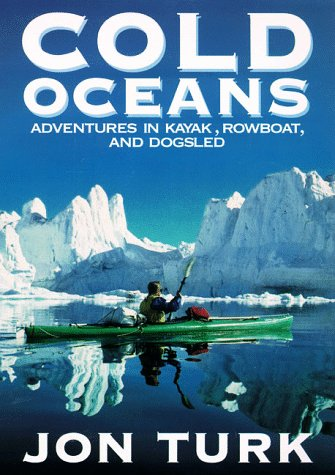 9780060191474: Cold Oceans: Adventures in Kayak, Rowboat, and Dogsled