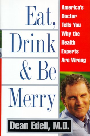 9780060191559: Eat, Drink and Be Merry: America's Doctor Tells You Why the Health Experts Are Wrong