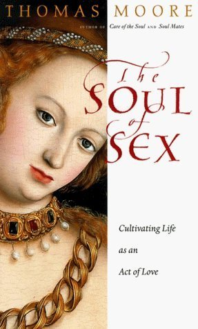 9780060191733: The Soul of Sex: A Guide to Cultivating Life as an Act of Love