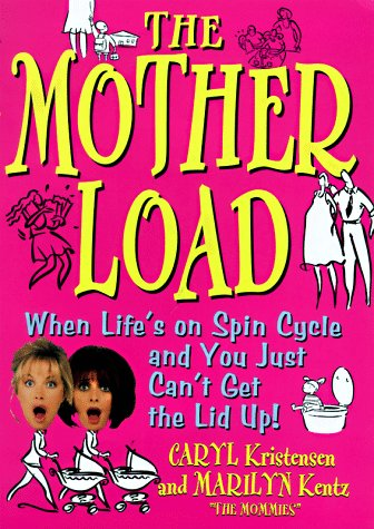 9780060191801: The Motherload: When Your Life's on Spin Cycle and You Just Can't Get the Lid up