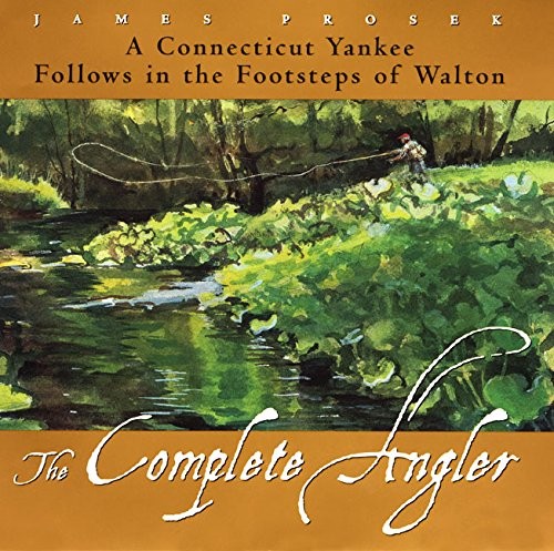 9780060191894: The Complete Angler: a Connecticut Yankee Follows in the Footsteps of Walton