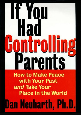 9780060191917: If You Had Controlling Parents: How to Make Peace with Your Past and Take Your Place in the World