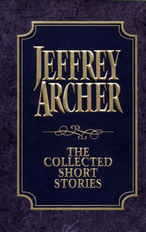 9780060192242: The Collected Short Stories: Jeffrey Archer's Previously Published Stories, Compiled for the First Time in One Definitive Volume