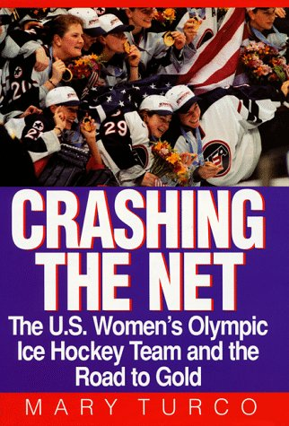 9780060192648: Crashing the Net: The U.S. Women's Olympic Ice Hockey Team and the Road to Gold