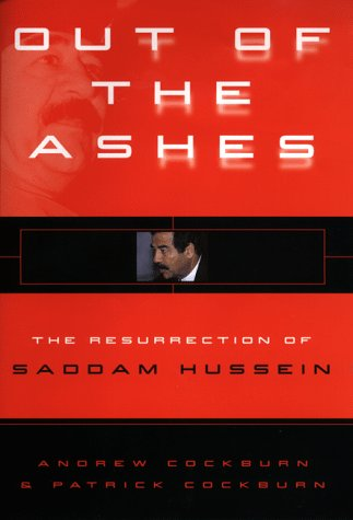 OUT OF THE ASHES: The Resurrection of Saddam Hussein.: COCKBURN, Andrew and Patrick.