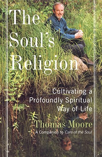 9780060192860: The Soul's Religion: Cultivating a Profoundly Spiritual Way of Life