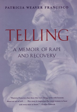 Telling: A Memoir of Rape and Recovery: Weaver Francisco, Patricia