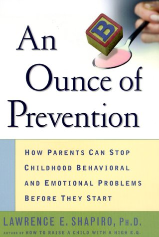 9780060193010: An Ounce of Prevention: How Parents Can Stop Childhood Behavioral and Emotional Problems Before They Start