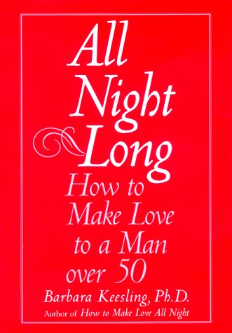 9780060193027: All Night Long: How to Make Love to a Man over 50