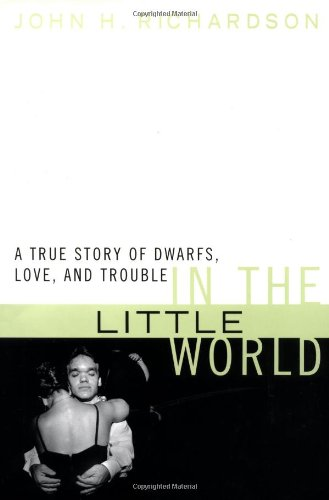 9780060193164: In the Little World: A True Story of Dwarfs, Love, and Trouble