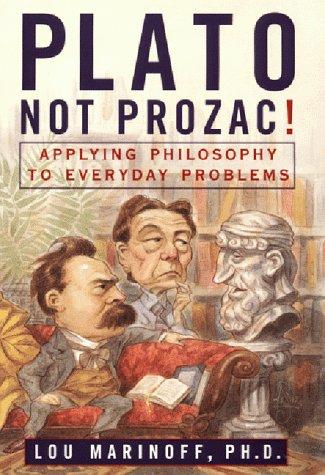 9780060193287: Plato, Not Prozac!: Applying Philosophy to Everyday Problems