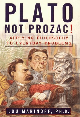 Plato, Not Prozac! Applying Philosophy to Everyday: Lou Marinoff PhD