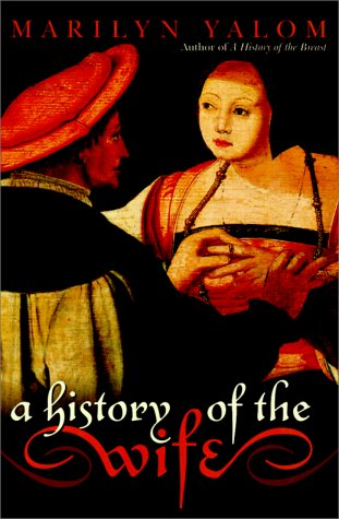 A history of the wife.: MARILYN YALOM.