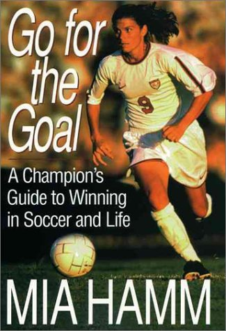 9780060193423: Go for Goal: A Champion's Guide to Winning in Soccer and Life