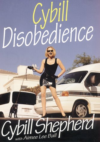 9780060193508: Cybill Disobedience : How I Survived Beauty Pageants, Elvis, Sex, Bruce Willis, Lies, Marriage, Motherhood, Hollywood, and the Irrepressible Urge to Say What I Think