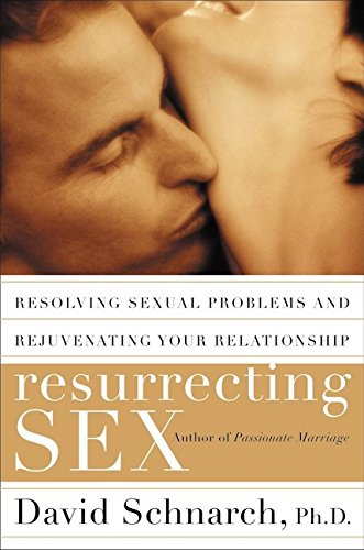 9780060193591: Resurrecting Sex: Resolving Sexual Problems and Rejuvenating Your Relationship