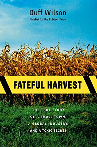 9780060193690: Fateful Harvest: The True Story of a Small Town, a Global Industry, and a Toxic Secret