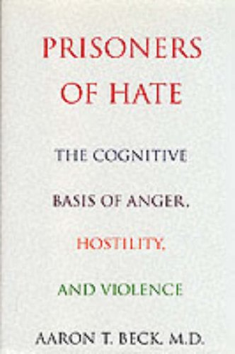 9780060193775: Prisoners Of Hate: The Cognitive Basis of Anger, Hostility, and Violence
