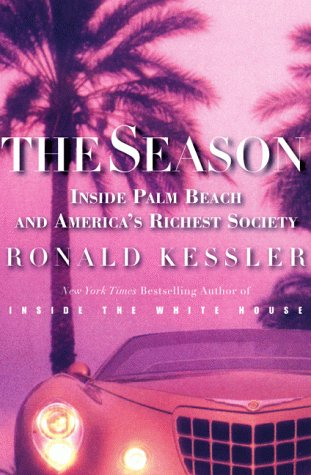 The Season: Inside Palm Beach and Amerca's Richest Society: Kessler, Ronald