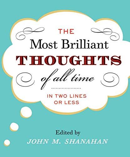 The Most Brilliant Thoughts of All Time (In Two Lines or Less)