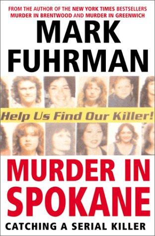 Murder In Spokane: Catching a Serial Killer (9780060194376) by Mark Fuhrman