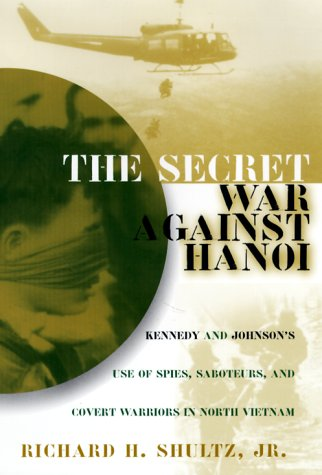 The Secret War Against Hanoi. Kennedy's and Johnson's use of Spies, saboteurs and Covert warriors...