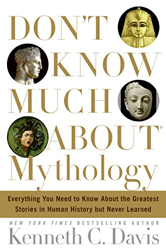 9780060194604: Don't Know Much About Mythology: Everything You Need to Know About the Greatest Stories in Human History but Never Learned