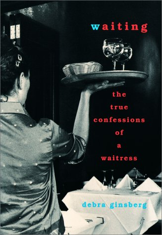 9780060194796: Waiting : The True Confessions of a Waitress