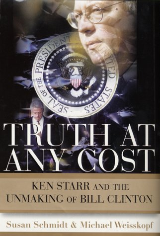9780060194857: Truth at Any Cost: Ken Starr and the Unmaking of Bill Clinton