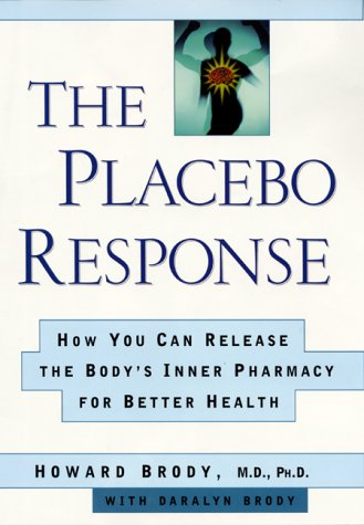 9780060194932: The Placebo Response: How You Can Release the Body's Inner Pharmacy for Better Health