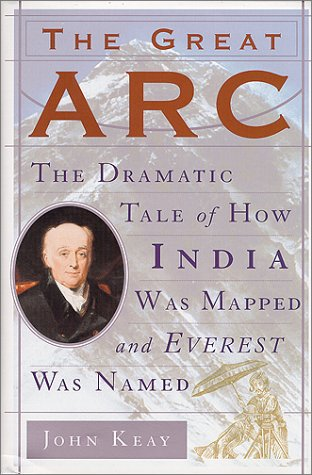 9780060195182: The Great Arc: The Dramatic Tale of How India was Mapped and Everest was Named
