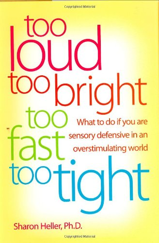 9780060195205: Too Loud, Too Bright, Too Fast, Too Tight: What to Do If You Are Sensory Defensive in an Overstimulating World