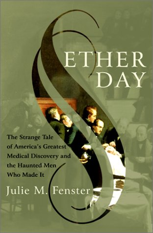 9780060195236: Ether Day: The Strange Tale of America's Greatest Medical Discovery and The Haunted Men Who Made It
