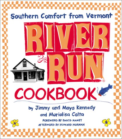River Run Cookbook: Southern Comfort from Vermont (0060195258) by Kennedy, Jimmy; Kennedy, Maya; Calta, Marialisa