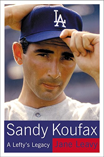 Sandy Koufax: A Lefty's Legacy: Leavy, Jane