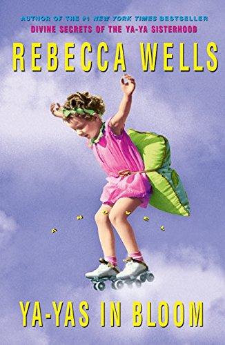 Ya-yas in Bloom: A Novel: Wells, Rebecca