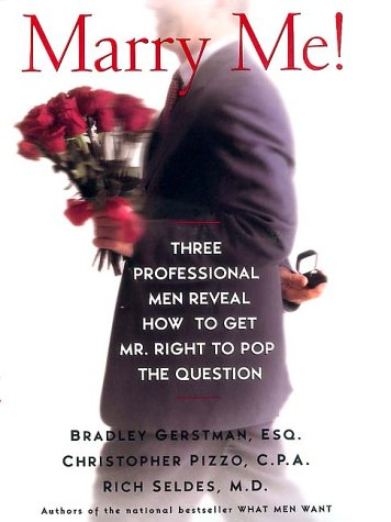 Marry Me!: Three Professional Men Reveal How to Get Mr. Right to Pop the Question: Gerstman, ...