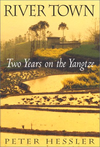 RIVER TOWN: TWO YEARS ON THE YANGTZE: Hessler, Peter