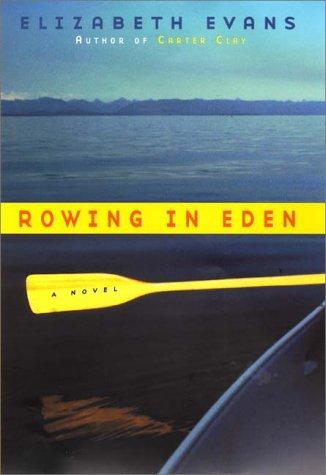 Rowing in Eden: A Novel: Evans, Elizabeth